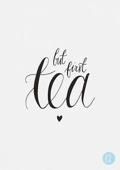 But first tea tea quotes inspirational print by AbbieImagine