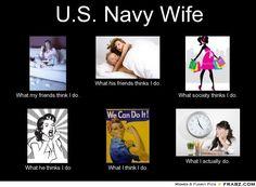 U.S. Navy Wife... - Meme Generator What i do