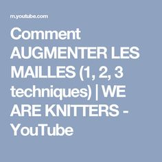 Comment AUGMENTER LES MAILLES (1, 2, 3 techniques) | WE ARE KNITTERS - YouTube