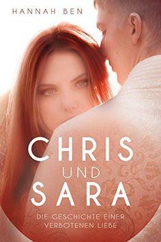 Gratis 350 Seiten Chris und Sara: Die Geschichte einer verbotenen Liebe von Hannah Ben, http://www.amazon.de/dp/B00VC0ODDW/ref=cm_sw_r_pi_dp_UAGgvb0HZPHP6
