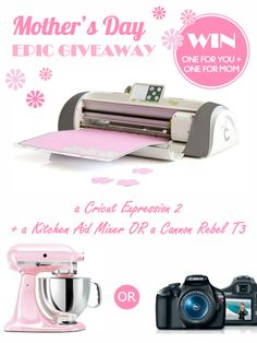 Big Mothers Day Giveaway! Win a Cricut Expresion 2 AND a Kitchen Aid Mixer OR a Cannon Rebel T3 for YOU AND YOUR MOM! Click through to enter!
