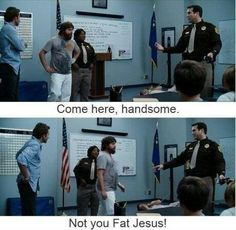 "Teeheehhee...love The Hangover!    ""Not you, Fat Jesus"""