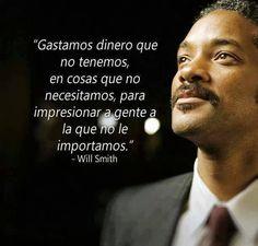 """""""gastamos dinero que no tenemos, en cosas que no necesitamos, para impresionar a gente a la que no le importamos"""". -Will Smith. #citas #frases"""
