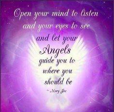 """""""Abra sua mente para ouvir e seus olhos para ver, e deixe seus Anjos guiá-lo para onde você for!"""""""