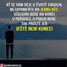 Ať se vám děje v životě cokoliv, nezapomeňte na jednu věc. Všechno bude na konci v pořádku, a pokud není, tak prostě jen ještě není KONEC!  #motivace #uspech #motivacia #czech #slovak #czechgirl #czechboy #business #entrepreneur #motivation #success