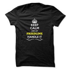 [Best name for t-shirt] Keep Calm and Let FRIEDLINE Handle it Teeshirt this week Hoodies, Tee Shirts