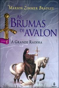 As Brumas de Avalon 2 - A Grande Rainha; Comprado 2012/Lido em 2013.