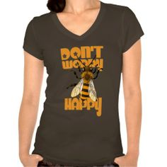 Don'T Worry Bee Happy T Shirt - april 16