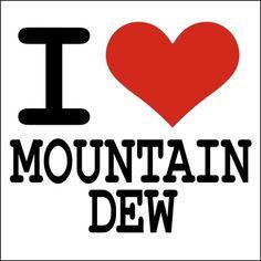 I LOVE MOUNTAIN DEW!