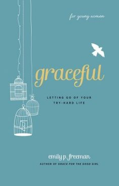 Graceful - {for young women} Release Date: September 2012    Kind of like Grace for the Good Girl, except not. (my sister wrote it)