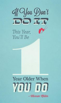 """""""If you dont do it this year, you will be one year older when you do."""" - Warren Miller"""