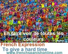 Daily French Expression: En faire voir de toutes les couleurs: to give a hard time http://www.frenchspanishonline.com/magazine/?p=4135