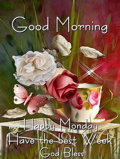 Good Morning. Happy Monday. Have the best week. God Bless.