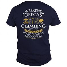 WEEKEND FORECAST CLIMBING WITH NO CHANCE OF HOUSE CLEANING OR COOKING LIMITED TIME ONLY. ORDER NOW if you like, Item Not Sold Anywhere Else. Amazing for you or gift for your family members and your friends. Thank you! #climb #climbing #t-shirts