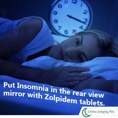 Put Insomnia in the rear view mirror with Zolpidem tablets.
