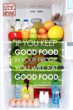 If you keep good food in your fridge you will eat good food. / Si vous avez de la nourriture saine dans votre réfrigérateur alors vous mangerez de la nourriture saine.