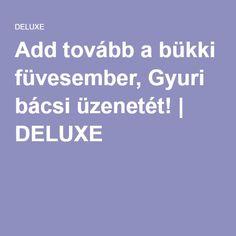 Add tovább a bükki füvesember, Gyuri bácsi üzenetét! | DELUXE