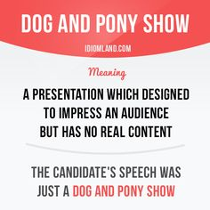 Idiom: Dog and pony show. Meaning: A presentation which is designed to impress and audience and has no real content. English Vocabulary Words, English Phrases, Grammar And Vocabulary, English Idioms, English Lessons, English Grammar, Teaching English, Learn English, English Language