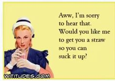 Send free funny ecards that are witty, snarky, rotten, sarcastic, humorous and blunt Retro Humor, Vintage Humor, Retro Funny, You Make Me Laugh, Laugh Out Loud, Makes Me Laugh, Sarcastic Quotes, Funny Quotes, Bitchyness Quotes Sassy