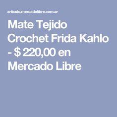Mate Tejido Crochet Frida Kahlo - $ 220,00 en Mercado Libre