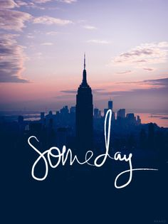 Someday... soon! My dream is finally coming true :)