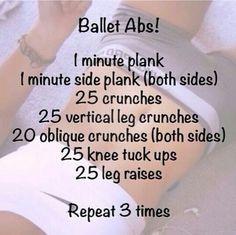 Ballet Abbs Workout - ◈ 1 min. Plank ◈ 1 min. Side Plank (left) ◈ 1 min. Side Plank (right) ◈ 25 Crunches ◈ 25 Vertical Leg Crunches ◈ 20 Oblique Crunches (left) ◈ 20 Oblique Crunches (right) ◈ 25 Knee Tuck Ups ◈ 25 Leg Raises - Repeat 3 times