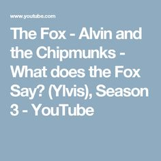 The Fox - Alvin and the Chipmunks - What does the Fox Say? (Ylvis), Season 3 - YouTube