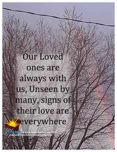 Our Loved ones are always with us, Unseen by many, signs of their love are everywhere