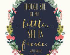 Though she be but little she is fierce Print She be but little Sign Nursery Decor Nursery Art Nursery Wall Art Children Wall Art Kids