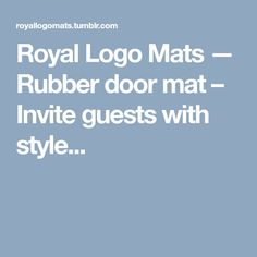 Royal Logo Mats — Rubber door mat – Invite guests with style...