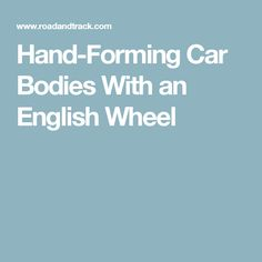 Hand-Forming Car Bodies With an English Wheel
