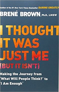 """I Thought It Was Just Me (but it isn't): Making the Journey from """"What Will People Think?"""" to """"I Am Enough"""": Brené Brown: 8601404315046: Amazon.com: Books"""
