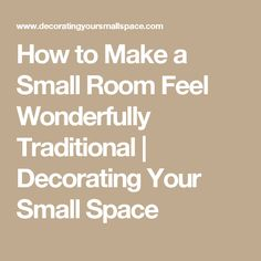 How to Make a Small Room Feel Wonderfully Traditional – Decorating Your Small Space Traditional Decorating, Small Spaces, Feelings, Room, How To Make, Decorating Ideas, Homes, Places, Furniture