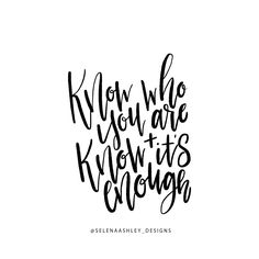 Know Who You Are and Know It's Enough handlettered quote