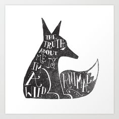 THE TRUTH ABOUT ME IS, IM A WILD ANIMAL... Art Print by Matthew Taylor Wilson - $18.00