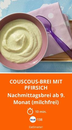 Couscous-Brei mit Pfirsich - Nachmittagsbrei ab 9. Monat (milchfrei) - smarter - Kalorien: 138 Kcal - Zeit: 10 Min. | eatsmarter.de