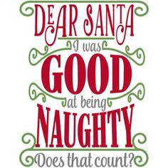 """Dear Santa, I was good at being naughty."" Silhouette Design Store - View Design good at being naughty Christmas Vinyl, Christmas Quotes, Christmas Shirts, Christmas Projects, Christmas Holidays, Naughty Christmas, Christmas Patterns, Christmas Ideas, Silhouette Cameo Projects"