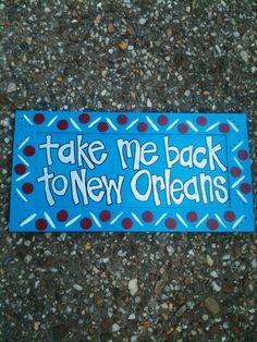 Take Me Back to New Orleans Sign by Carnival Creations