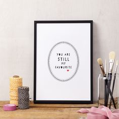 You are STILL my favourite art print  by www.lucysaysido.com professionally printed in the UK