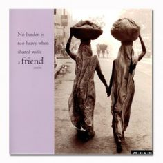 No burden is too heavy when shared with a friend.