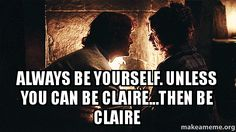 Yep--I'd be Claire in a NY second! so long as she's with Jamie--not interested in being Claire with Frank. #OUTLANDER