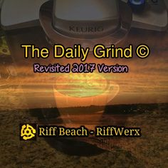 The Daily Grind  - Revised 2017 Version by Riff Beach #music