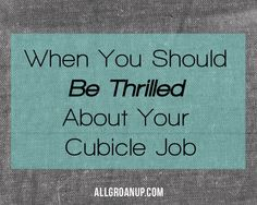 When You Should Be Thrilled About Your Cubicle Job |