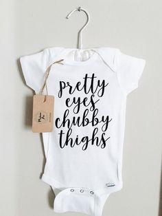 Pretty Eyes Chubby Thighs / Baby Onesie / Baby Graphic Tee by ModernAri on Etsy https://www.etsy.com/listing/486842965/pretty-eyes-chubby-thighs-baby-onesie