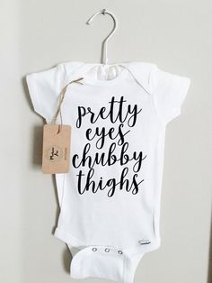 Pretty Eyes Chubby Thighs / Baby Onesie / Baby Graphic Tee by ModernAri on Etsy https://www.etsy.com/listing/486842965/pretty-eyes-chubby-thighs-baby-onesie