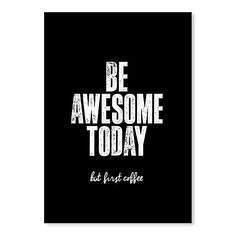 Be Awesome Today But First Coffee Print Art by Americanflat