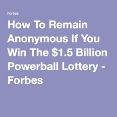 How To Remain Anonymous If You Win The $1.5 Billion Powerball Lottery - Forbes