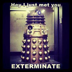 Exterminate! Dalek humor. Doctor who!