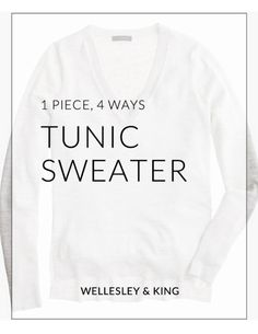 1 Piece, 4 Ways: Tunic Sweater | Wellesley & King feature series to show you how easy it is to stretch your wardrobe, without compromising style.