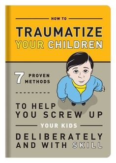 Knock Knock: How to Traumatize Your Children: 7 Proven Methods to Help You Screw Up Your Kids Deliberately and with Skill von Knock Knock, http://www.amazon.de/dp/1601063091/ref=cm_sw_r_pi_dp_UuMJrb1A50QCY